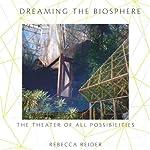 Dreaming the Biosphere   Rebecca Reider
