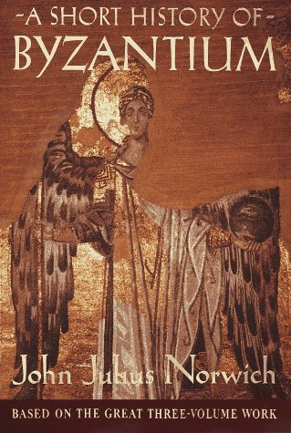A Short History of Byzantium by John Julius Norwich (1997-03-04)