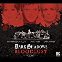 Dark Shadows - Bloodlust Volume 1 Audiobook by Alan Flanagan, Will Howells, Joseph Lidster Narrated by Jerry Lacy, Lara Parker, David Selby, Kathry Leigh Scott, Stephanie Ellyne, Andrew Collins, Marie Wallace