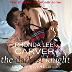 The Darkest Knight: The KNIGHT Brothers, Book 3 | Rhonda Lee Carver
