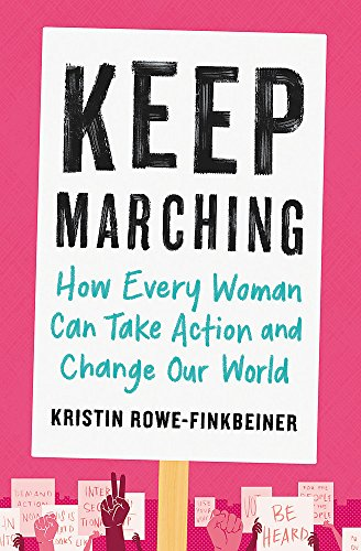 Keep Marching: How Every Woman Can Take Action and Change Our World