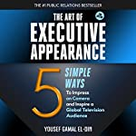 The Art of Executive Appearance: 5 Simple Ways to Impress on Camera and Inspire a Global Television Audience | Yousef Gamal El-Din