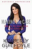 Book cover from Making the Case: How to Be Your Own Best Advocate by Kimberly Guilfoyle