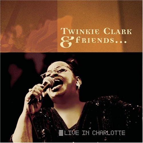 Twinkie Clark & Friends: Live in Charlotte by Verity