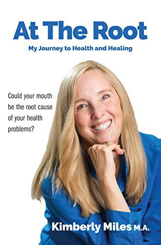 [B.E.S.T] At The Root: My journey to health and healing: (Could your mouth be the root cause of your health pr<br />P.D.F
