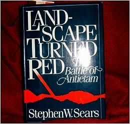 Landscape turned red the battle of antietam stephen w sears landscape turned red the battle of antietam stephen w sears 9780899191720 amazon books fandeluxe Choice Image
