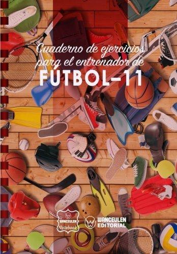 Cuaderno de Ejercicios para el Entrenador de Fútbol-11