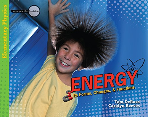 Energy: Its Forms, Changes, & Functions (Investigate the Possibilities: Elementary Physics)