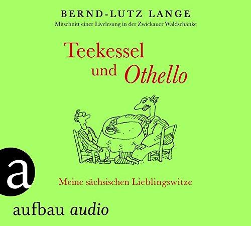 Teekessel und Othello: Meine sächsischen Lieblingswitze. Gesprochen von Bernd-Lutz Lange