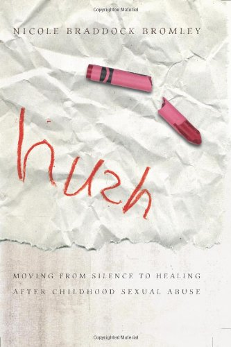 Hush: Moving From Silence to Healing After Childhood Sexual Abuse