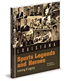 Louisiana Sports Legends and Heroes, Earl B. Heard and Dave Moormann, 0976831074