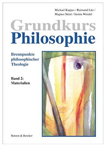 Grundkurs Philosophie. Brennpunkte philosophischer Theologie: Grundkurs Philosophie 2. Materialien: BD 2