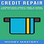 Credit Repair: Understand Credit Debt & Learn How to Repair Your Credit Score |  Money Mastery