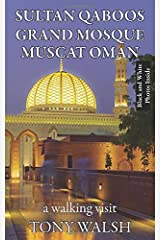 Sultan Qaboos Grand Mosque Muscat Oman: a Walking Visit (Black and White Photos Inside) (OMAN TRAVEL BOOKS) Paperback