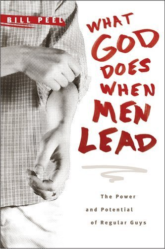 What God Does When Men Lead: The Power and Potential of Regular Guys by Peel, Bill (2009) Paperback
