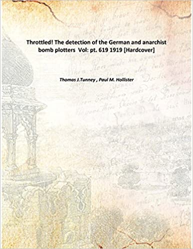 Throttled! The detection of the German and anarchist bomb plotters Vol: pt. 619 1919 Hardcover: Amazon.es: Thomas J.Tunney , Paul M. Hollister: Libros