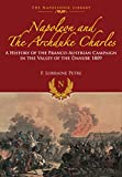 img - for Napoleon and the Archduke Charles: A History of the Franco-Austrian Campaign in the Valley of the Danube 1809 (Napoleonic Library) book / textbook / text book