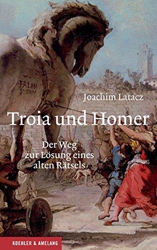 Troia und Homer: Der Weg zur Lösung eines alten Rätsels