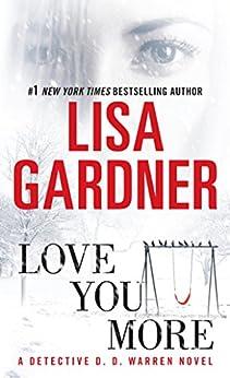 Love You More: A Detective D. D. Warren Novel: A Dectective D. D. Warren Novel (Tessa Leoni series Book 1) by [Gardner, Lisa]