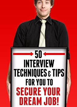 50 Interview Techniques & Tips For Your To Secure Your Dream Job! by [Kiss, Ryan]
