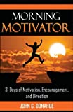 img - for Morning Motivator: 31 Days Of Encouragement, Motivation, and Direction (Morning Motivators) (Volume 1) book / textbook / text book