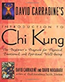 David Carradine's Introduction to Chi Kung: The Beginner's Program For Physical, Emotional, And Spiritual Well-Being