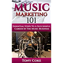 Music Marketing 101: Essential Steps To A Successful Career In The Music Business (DIY Musician, Indie Musicians, New Music Industry, Band Marketing, Selling Music Online)