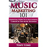 Music Marketing 101: Essential Steps To A Successful Career In The Music Business (DIY Musician, Indie Musicians...