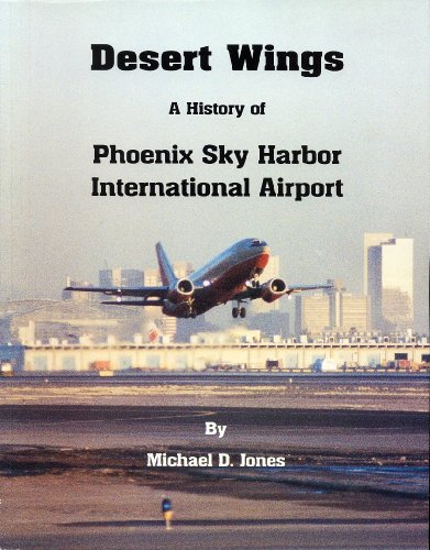 Desert Wings: A History of Phoenix Sky Harbor International - In Airport Phoenix