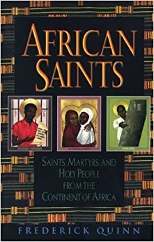 African Saints: Saints, Martyrs, and Holy People from the Continent of Africa by Frederick Quinn (2002-05-17)