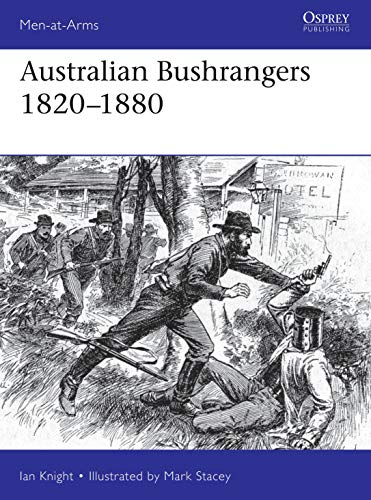 Australian Bushrangers 1788?1880 (Men-at-Arms Book 525)