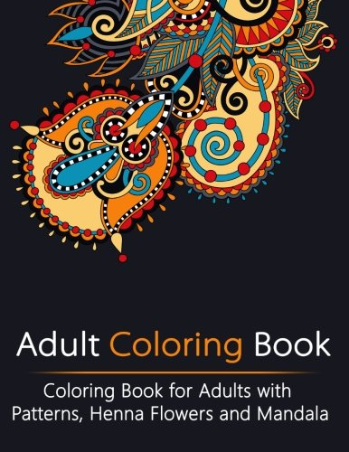Download Adult Coloring Book: Coloring Book for Adults with Patterns, Henna Flowers and Mandala (Creativity, Stress Relieving, Mandala, Patterns, Doodles) pdf