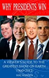 Why Presidents Win: A Viewer's Guide to the Greatest Show on Earth, 1960-2012