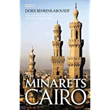 The Minarets of Cairo: Islamic Architecture from the Arab Conquest to the end of the Ottoman Period
