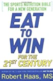 Eat to Win for the 21st Century, Robert Haas, 0451214021