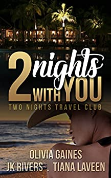 2 Nights With You (2 Nights Travel Club Book 1) by [Gaines, Olivia, Laveen,Tiana, Rivers, JK]