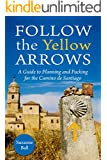 Follow the Yellow Arrows: A Guide to Planning and Packing for the Camino de Santiago