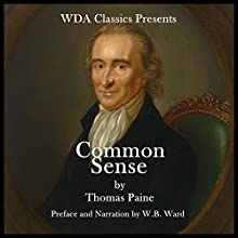 WDA Classics Presents Common Sense Audiobook by Thomas Paine Narrated by W. B. Ward