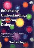 Enhancing Understanding - Advancing Dialogue : Approaching Cross-Cultural Communication, Fopp, Rodney, 192069188X