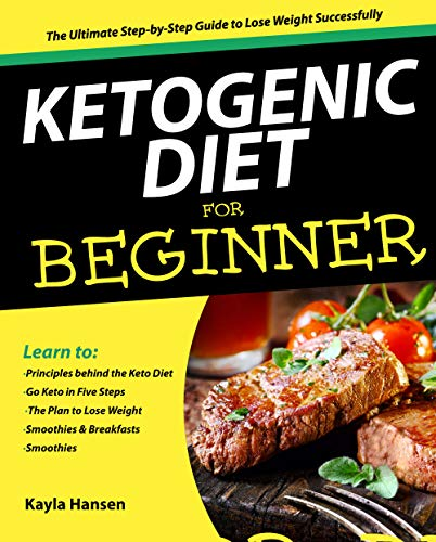 Ketogenic Diet for Beginners: The Ultimate Step-by-Step Guide to Lose Weight Successfully by Kayla Hansen