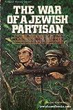 The War of a Jewish Partisan, Yechiel Granatstein, 0899064779