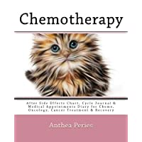 Chemotherapy: After Side Effects Chart, Cycle Journal & Medical Appointments Diary...