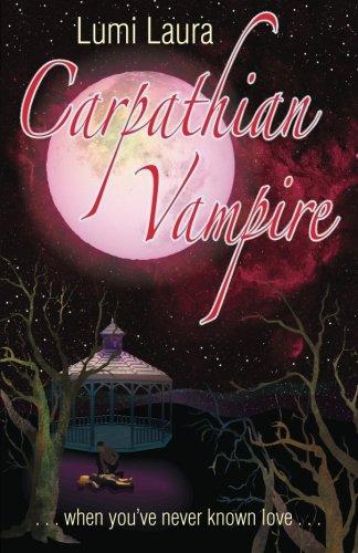 Carpathian Vampire: When Youve Never Known Love (Tales of the Carpathian Vampire) (Volume 1) Lumi Laura