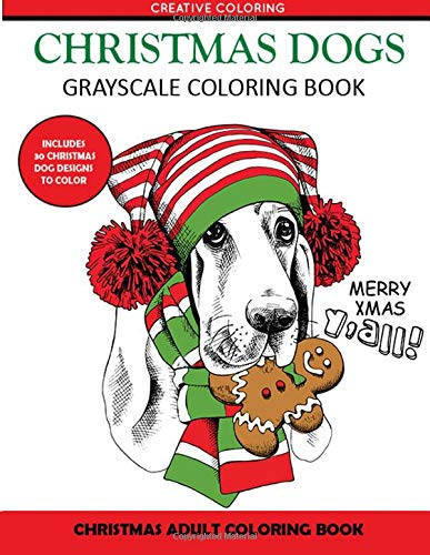 Christmas Dogs Grayscale Coloring Books A Delightfully Fun Adult Coloring Book For Pet Lovers Creative Coloring Press 9781942268512 Amazon Com Books