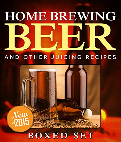 Home Brewing Beer And Other Juicing Recipes: How to Brew Beer Explained in Simple Steps (Dvd Juicing)