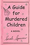 A Guide for Murdered Children: A Novel