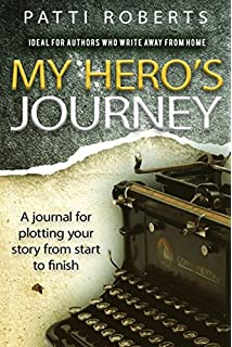 My Heros Journey: A Journal (For writers and authors) (Volume ...