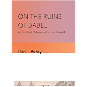 On the Ruins of Babel: Architectural Metaphor in German Thought (Signale: Modern German Letters, Cultures, and Thought)