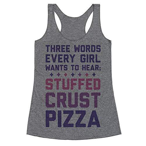 LookHUMAN Three Words Every Girl Wants to Hear: Stuffed Crust Pizza Medium Heathered Gray Women's Racerback Tank