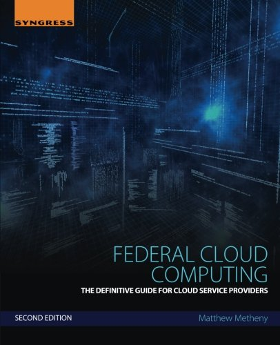 Federal Cloud Computing  Second Edition  The Definitive Guide For Cloud Service Providers